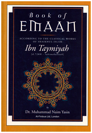 Book Of Emaan According To The Classical Works Of Ibn Taymiyah