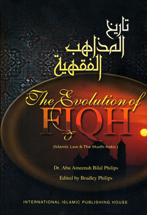The Evolution Of Fiqh - (Islamic Law & Madh-habs)
