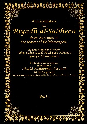 An Explanation Of Riyadh Al-Saliheen From The Words Of The Master Of The Messengers