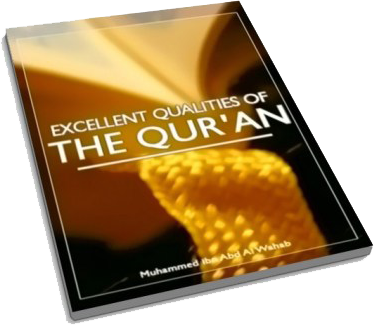 The Excellent Qualities Of The Holy Qur'an