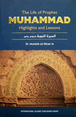 The Life Of Prophet Muhammad: Highlights And Lessons
